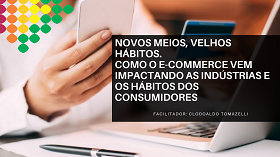 Novos meios, velhos hábitos: Como o e-commerce vem impactando as indústrias e os hábitos dos consumidores