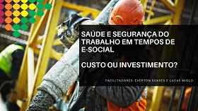 Saúde e Segurança do Trabalho em tempos de e-Social. Custo ou Investimento?