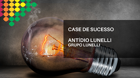 Case de Sucesso: Antídio Lunelli – Grupo Lunelli