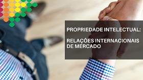 Propriedade Intelectual: Relações Internacionais de Mercado