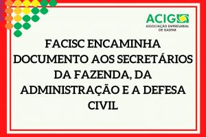 FACISC encaminha documento aos Secretários da Fazenda, da Administração e a Defesa Civil