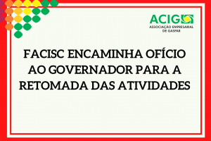 FACISC encaminha Ofício ao Governador para a retomada das atividades