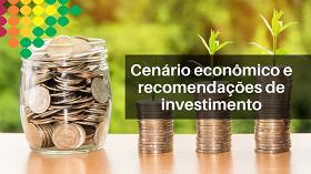 Cenário econômico e recomendações de investimento