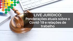Live Jurídico: Ponderações atuais sobre o Covid-19 e relações de trabalho